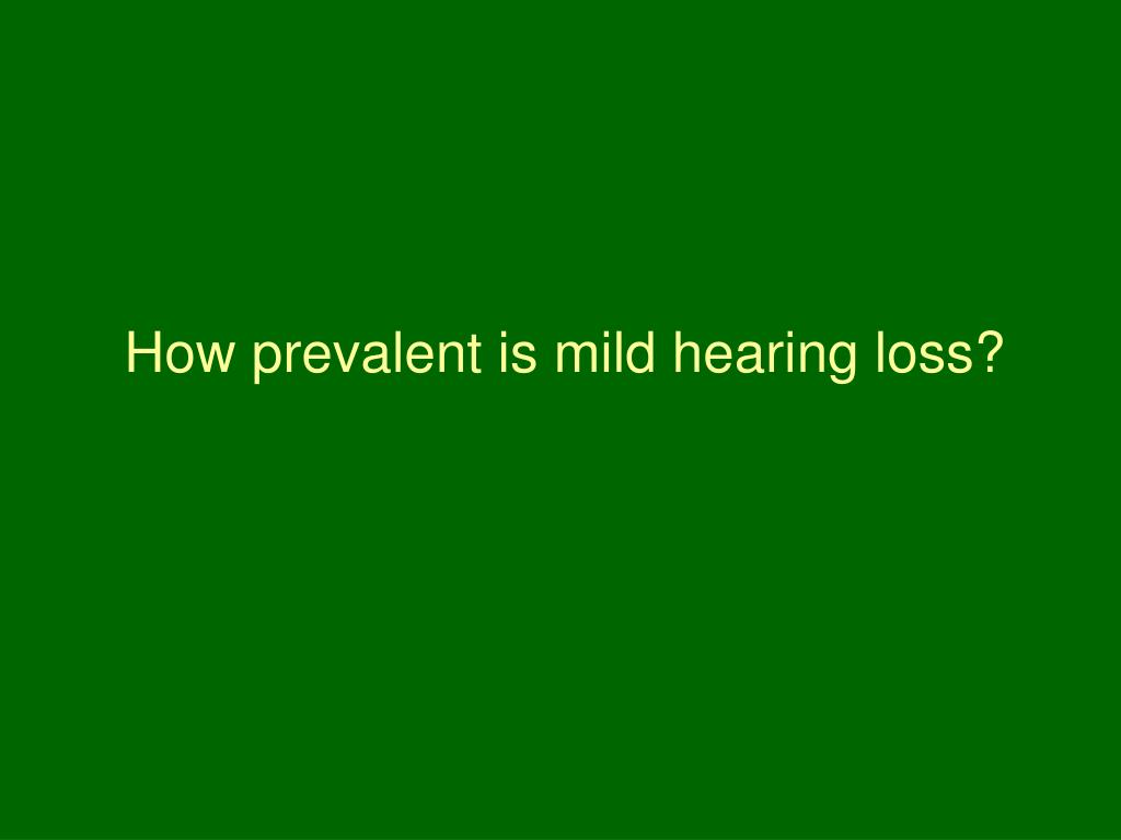 How prevalent is mild hearing loss?