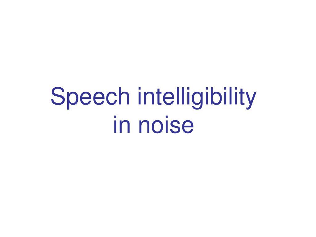 Speech intelligibility in noise