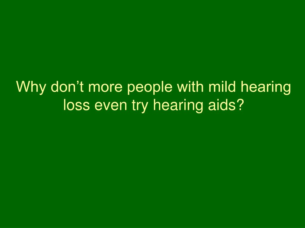 Why don't more people with mild hearing loss even try hearing aids?