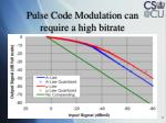 pulse code modulation can require a high bitrate