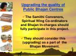 upgrading the quality of public bhajan centres