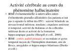 activit c r brale au cours du ph nom ne hallucinatoire47