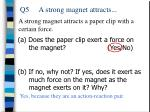 q5 a strong magnet attracts