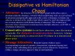 dissipative vs hamiltonian chaos