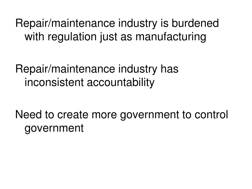 Repair/maintenance industry is burdened with regulation just as manufacturing