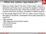 what are cosmic rays made of