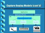 capture replay models cont d13