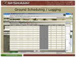 ground scheduling logging