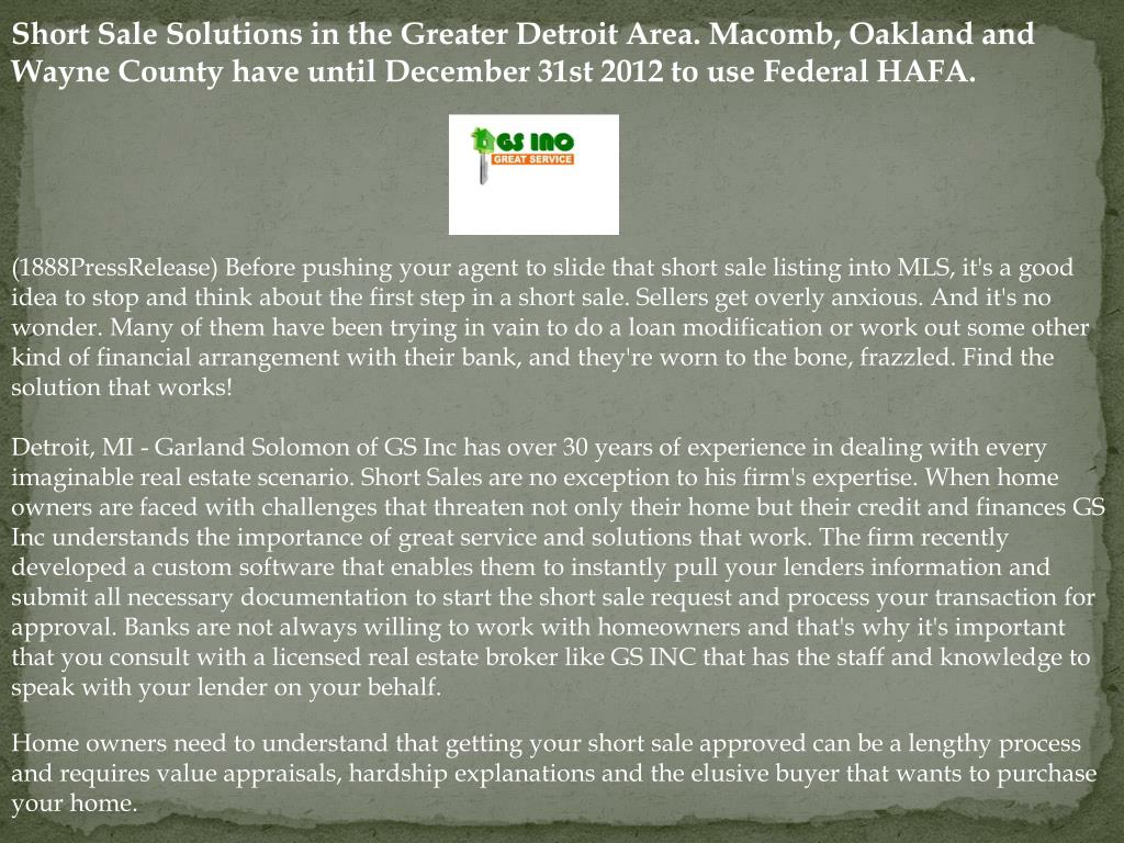 Short Sale Solutions in the Greater Detroit Area. Macomb, Oakland and Wayne County have until December 31st 2012 to use Federal HAFA.