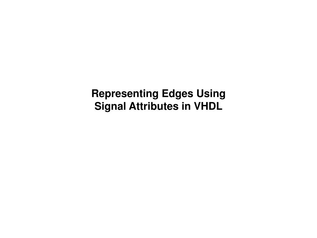 representing edges using signal attributes in vhdl l.