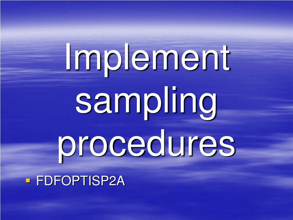implement sampling procedures l.