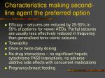 characteristics making second line agent the preferred option