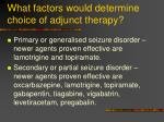 what factors would determine choice of adjunct therapy