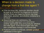 when is a decision made to change from a first line agent