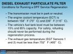 diesel exhaust particulate filter conditions for running a dpf service regeneration47