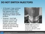 do not switch injectors
