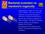 bacterial evolution vs mankind s ingenuity