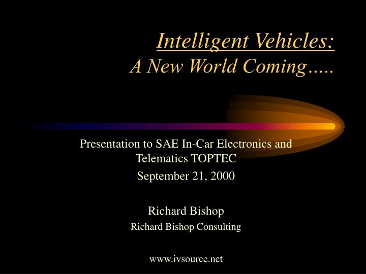 intelligent vehicles a new world coming n.