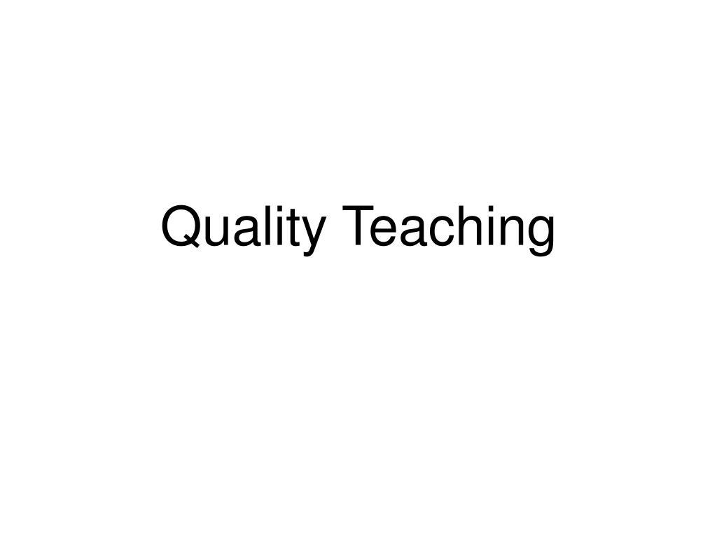 quality teaching l.