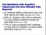 can residents with cognitive impairment ci give reliable pain reports