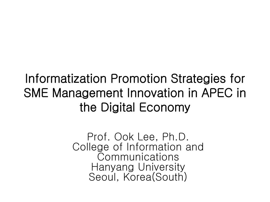 informatization promotion strategies for sme management innovation in apec in the digital economy l.