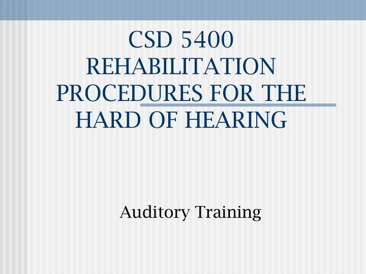 csd 5400 rehabilitation procedures for the hard of hearing n.