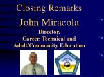 closing remarks john miracola director career technical and adult community education