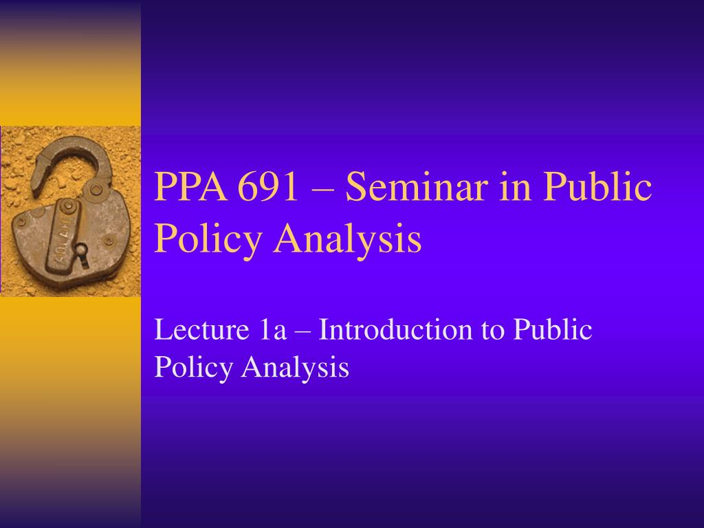 ppa 691 seminar in public policy analysis l.