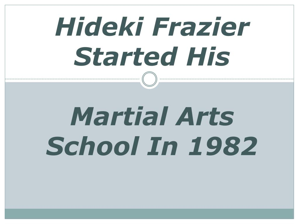 hideki frazier started his martial arts school in 1982 l.