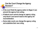 can the court change the agency decision