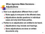 when agencies make decisions adjudications