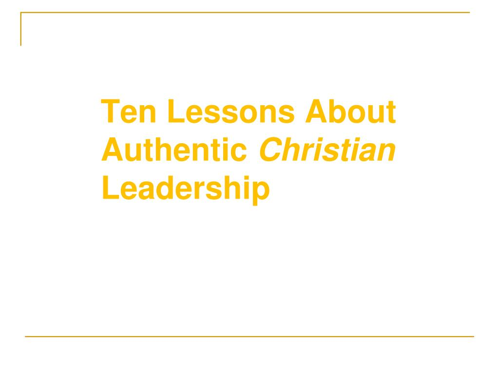 ten lessons about authentic christian leadership l.