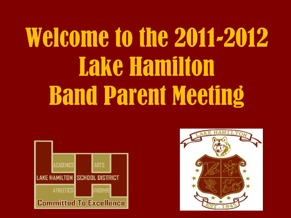 welcome to the 2011 2012 lake hamilton band parent meeting l.