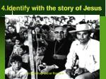 4 identify with the story of jesus