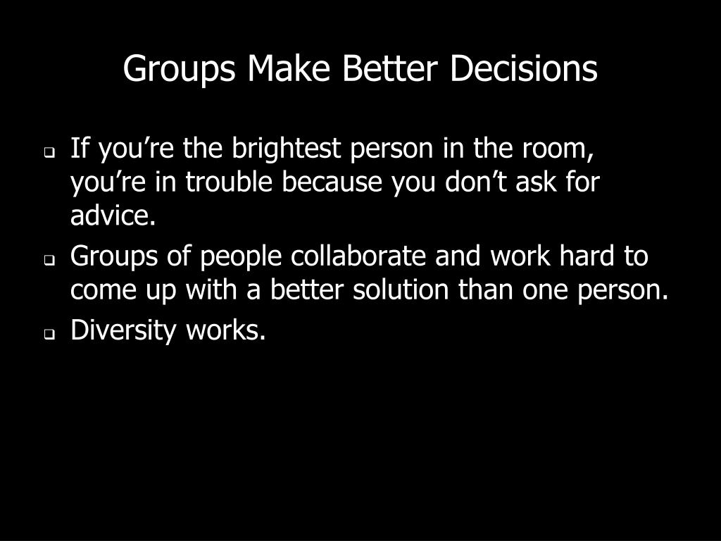 Groups Make Better Decisions