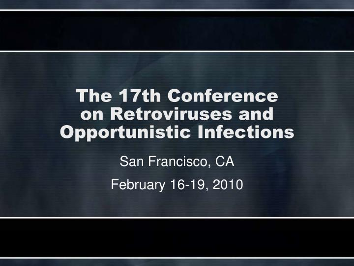 the 17th conference on retroviruses and opportunistic infections n.