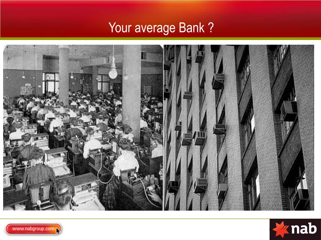 Your average Bank ?