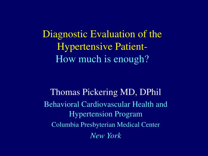diagnostic evaluation of the hypertensive patient how much is enough n.