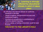 6 learning is strongly affected by educational climate in which it takes place