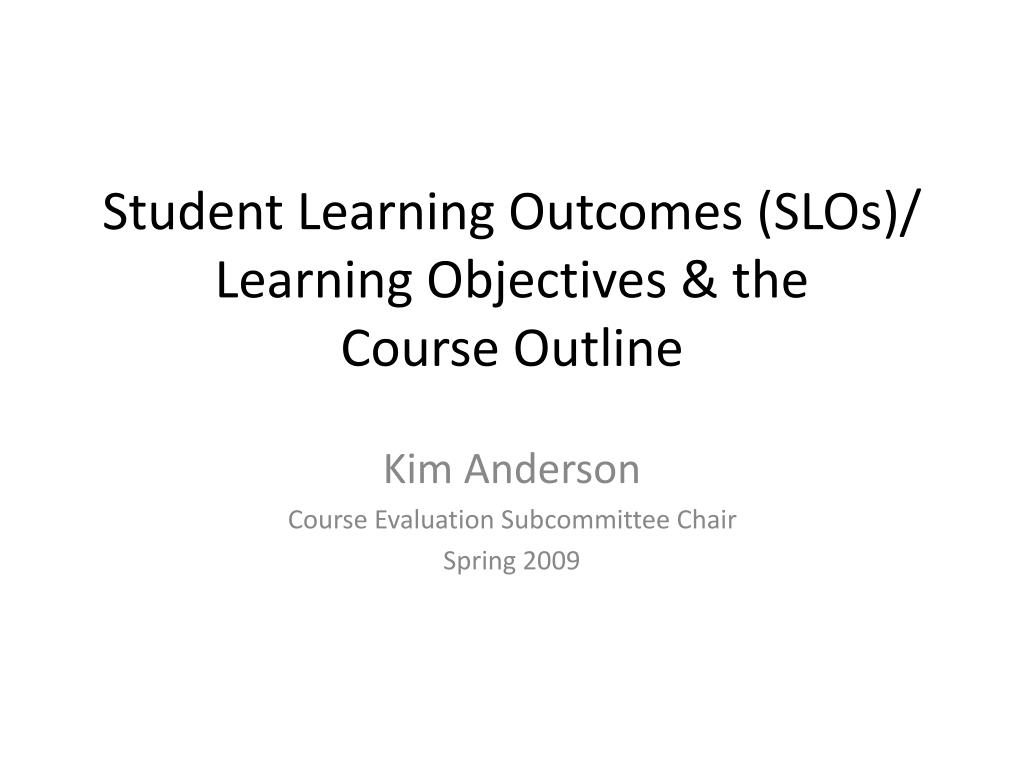student learning outcomes slos learning objectives the course outline l.