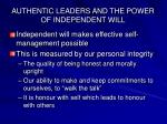 authentic leaders and the power of independent will
