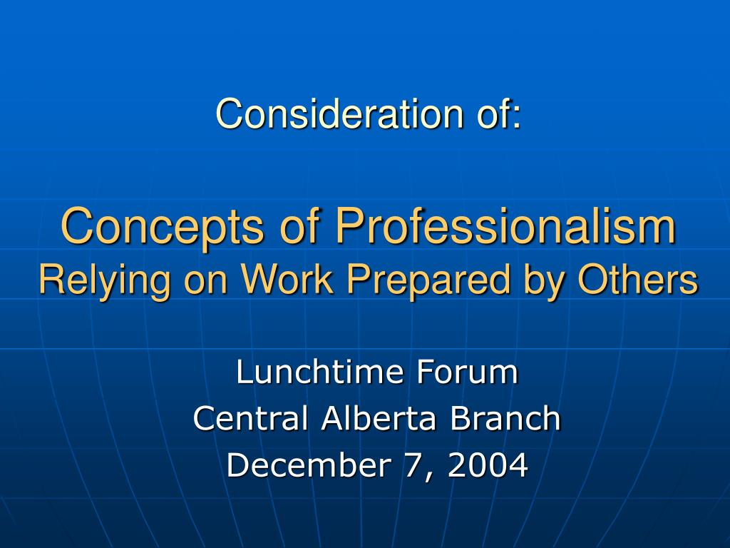consideration of concepts of professionalism relying on work prepared by others l.