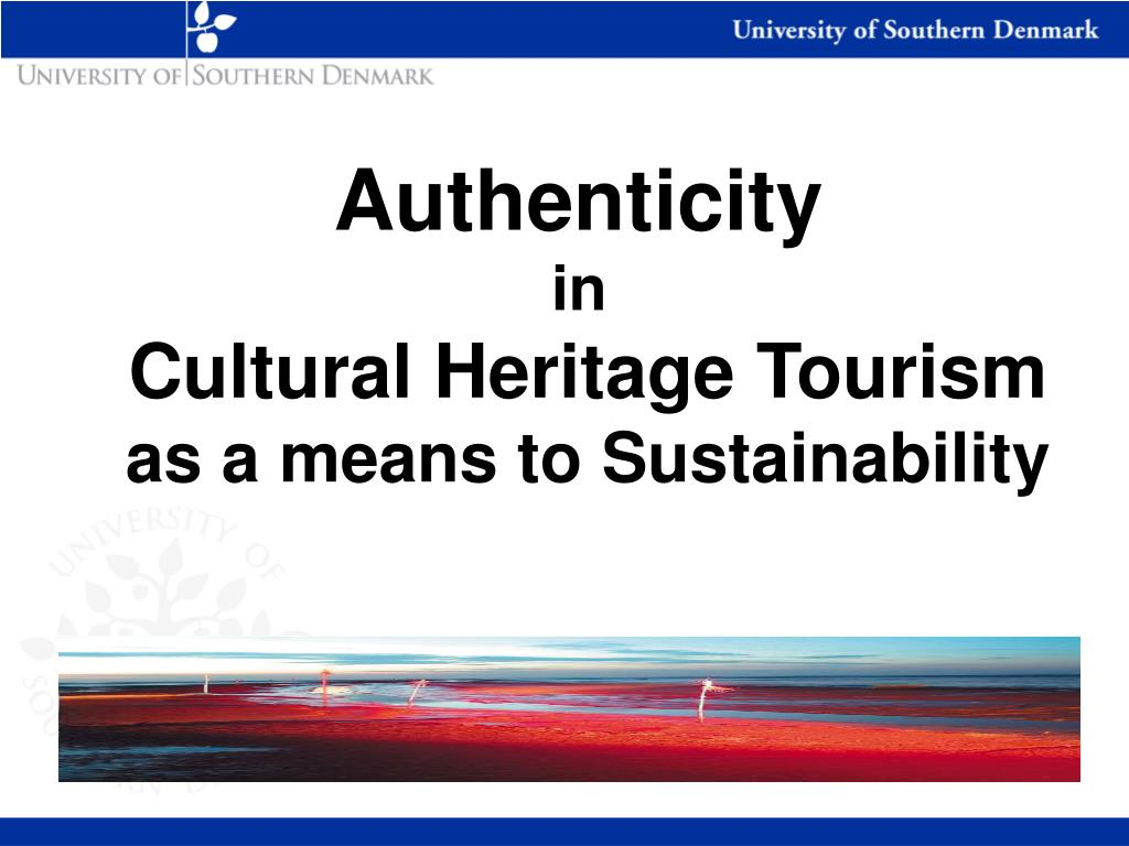 authenticity in cultural heritage tourism as a means to sustainability l.