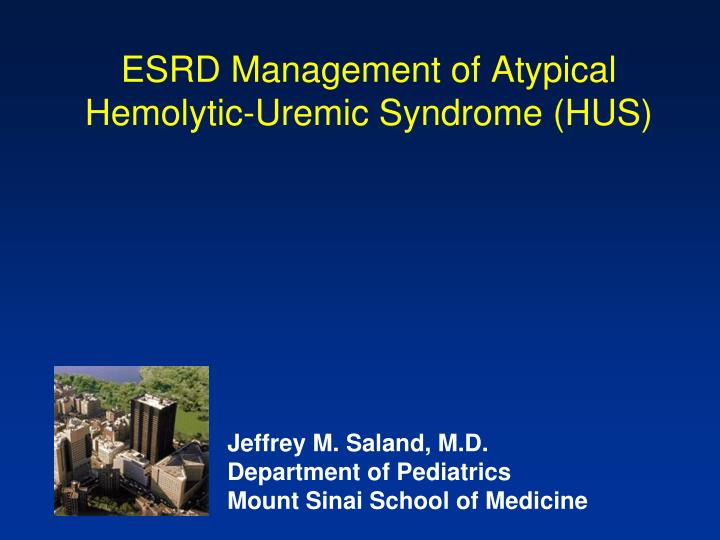 esrd management of atypical hemolytic uremic syndrome hus n.
