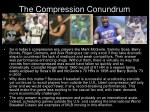the compression conundrum
