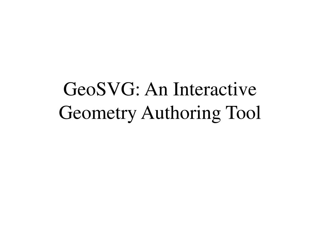 geosvg an interactive geometry authoring tool l.