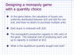 designing a monopoly game with a quantity choice