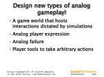 design new types of analog gameplay
