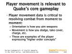 player movement is relevant to quake s core gameplay