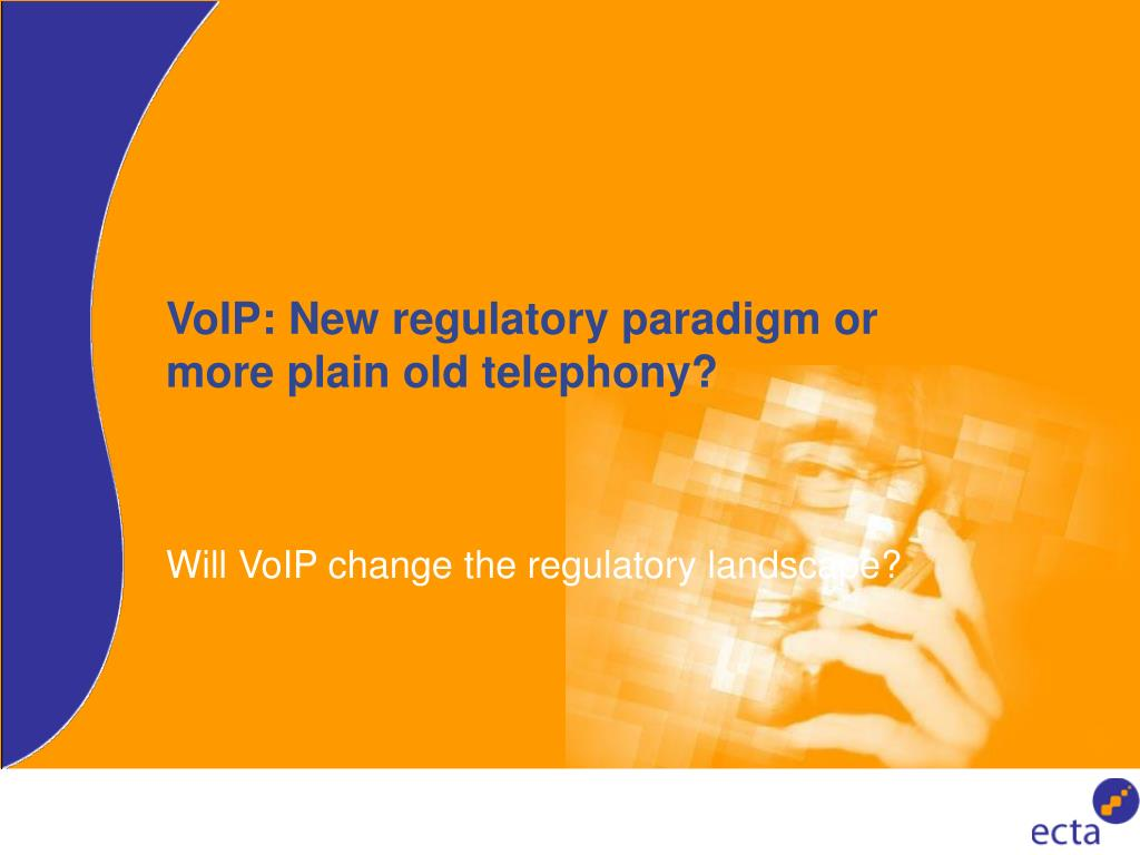 voip new regulatory paradigm or more plain old telephony l.